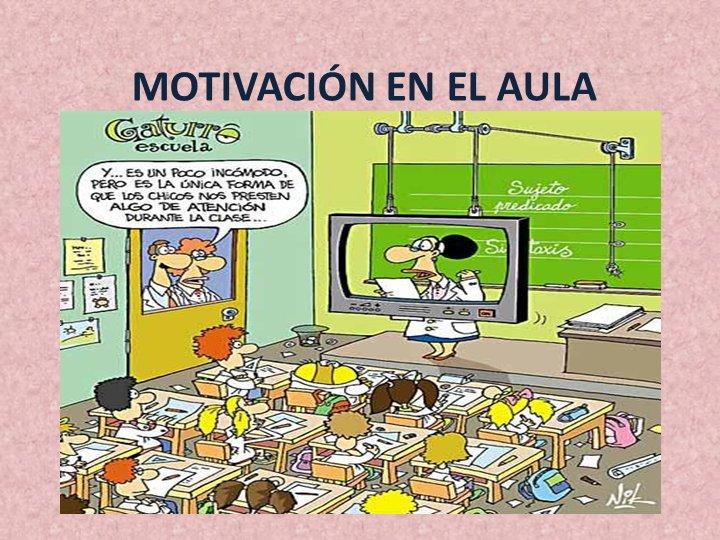 ¿Qué hacemos para lograr la motivacion en el aula?
